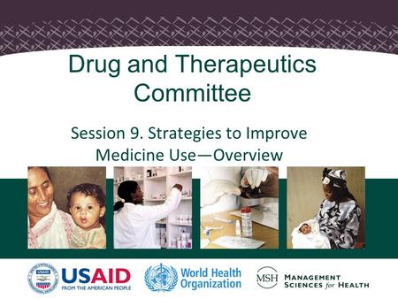 1 Drug and Therapeutics Committee Session 9. Strategies to Improve Medicine Use—Overview.