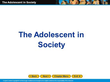 The Adolescent in Society Original Content Copyright © Holt McDougal. Additions and changes to the original content are the responsibility of the instructor.