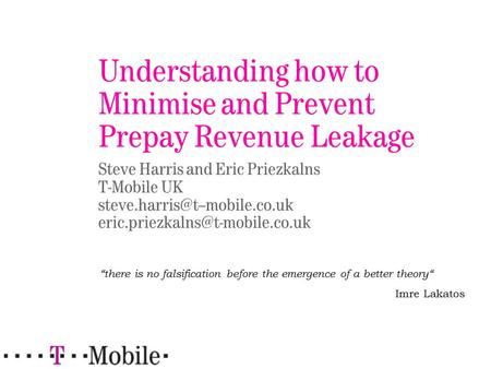 Understanding how to Minimise and Prevent Prepay Revenue Leakage Steve Harris and Eric Priezkalns T-Mobile UK