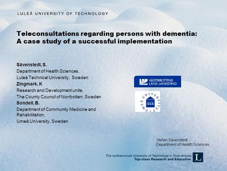 Teleconsultations regarding persons with dementia: A case study of a successful implementation Sävenstedt, S. Department of Health Sciences, Luleå Technical.