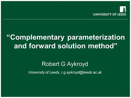 "School of something FACULTY OF OTHER ""Complementary parameterization and forward solution method"" Robert G Aykroyd University of Leeds,"