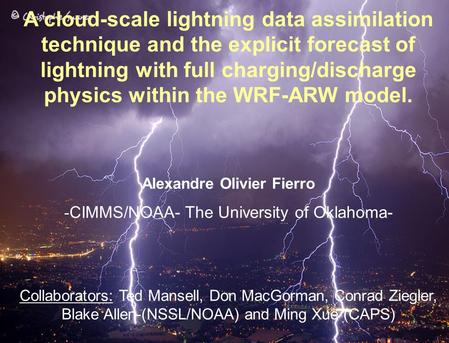 A cloud-scale lightning data assimilation technique and the explicit forecast of lightning with full charging/discharge physics within the WRF-ARW model.