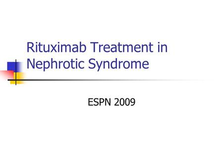 Rituximab Treatment in Nephrotic Syndrome ESPN 2009.