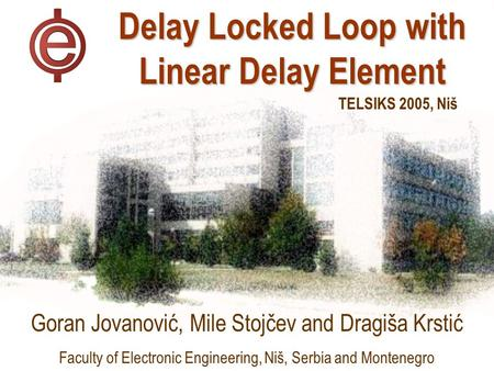 Delay Locked Loop with Linear Delay Element Goran Jovanović, Mile Stojčev and Dragiša Krstić Faculty of Electronic Engineering, Niš, Serbia and Montenegro.