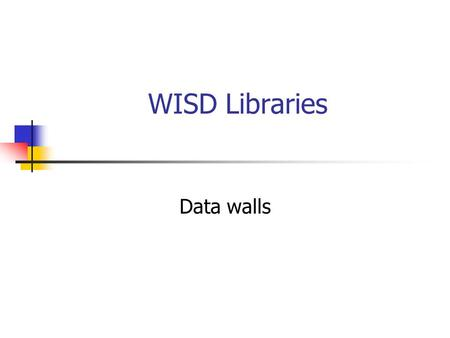 WISD Libraries Data walls. Mission Statement The mission of Weatherford ISD libraries is to assist students and staff in becoming effective users of ideas.