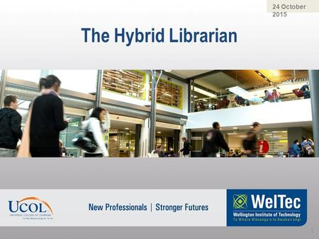 The Hybrid Librarian 24 October 2015 1. Panel Discussion Doreen Young - UCOL Associate Director Student Experience Karyn Thomson – UCOL Director Student.