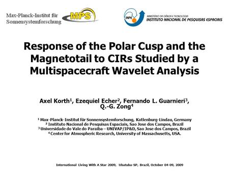 Response of the Polar Cusp and the Magnetotail to CIRs Studied by a Multispacecraft Wavelet Analysis Axel Korth 1, Ezequiel Echer 2, Fernando L. Guarnieri.