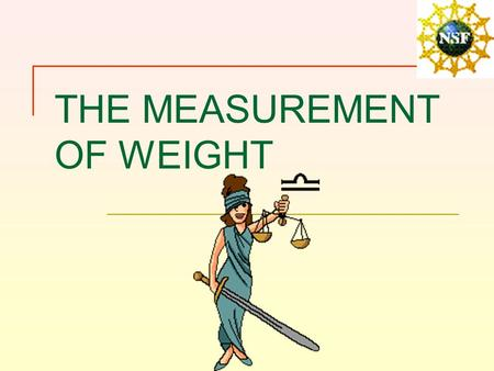 THE MEASUREMENT OF WEIGHT. I BASIC PRINCIPLES Weight is the force of gravity on an object. Balances measure this force.
