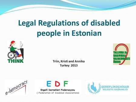 Legal Regulations of disabled people in Estonian Triin, Kristi and Annika Turkey 2013.