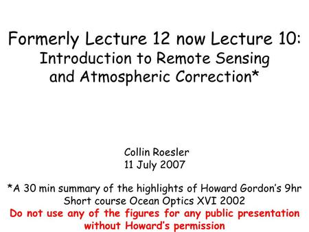 Formerly Lecture 12 now Lecture 10: Introduction to Remote Sensing and Atmospheric Correction* Collin Roesler 11 July 2007 *A 30 min summary of the highlights.