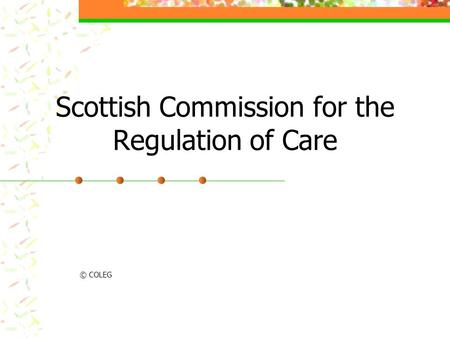 Scottish Commission for the Regulation of Care © COLEG.