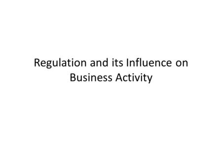 Regulation and its Influence on Business Activity.