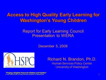 "1 Report for Early Learning Council Presentation to WERA December 5, 2008 Access to High Quality Early Learning for Washington's Young Children ""Forging."