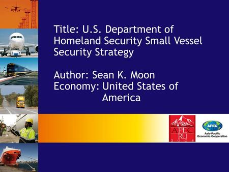 Title: U.S. Department of Homeland Security Small Vessel Security Strategy Author: Sean K. Moon Economy: United States of America.