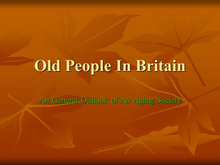 Old People In Britain An General Outlook of An Aging Society.