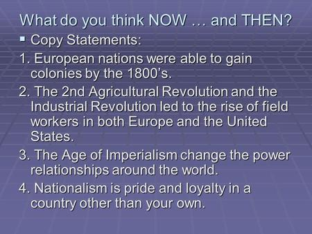 What do you think NOW … and THEN?  Copy Statements: 1. European nations were able to gain colonies by the 1800's. 2. The 2nd Agricultural Revolution and.
