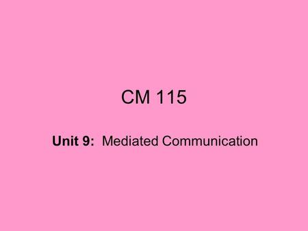 CM 115 Unit 9: Mediated Communication. There benefits and drawbacks of the use of information and communication technology in: manufacturing, industry,