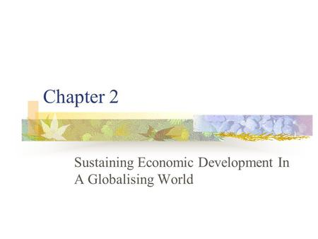 Chapter 2 Sustaining Economic Development In A Globalising World.