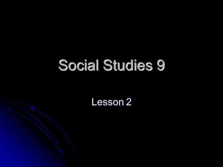 Social Studies 9 Lesson 2. Do Now! Take 5 minutes to do the following in your notebook: Take 5 minutes to do the following in your notebook: Use all of.
