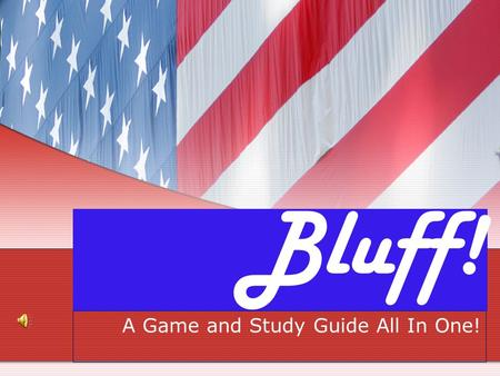 Bluff! A Game and Study Guide All In One!. Rules In turn, each team will be asked a question. Team members who know the answer will stand up. The other.