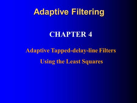 CHAPTER 4 Adaptive Tapped-delay-line Filters Using the Least Squares Adaptive Filtering.
