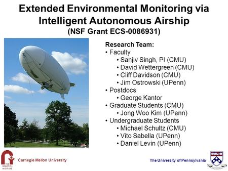 THE ROBOTICS INSTITUTE Carnegie Mellon University The University of Pennsylvania Extended Environmental Monitoring via Intelligent Autonomous Airship (NSF.