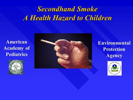Secondhand Smoke A Health Hazard to Children Environmental Protection Agency American Academy of Pediatrics.