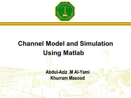 Abdul-Aziz.M Al-Yami Khurram Masood Channel Model and Simulation Using Matlab.