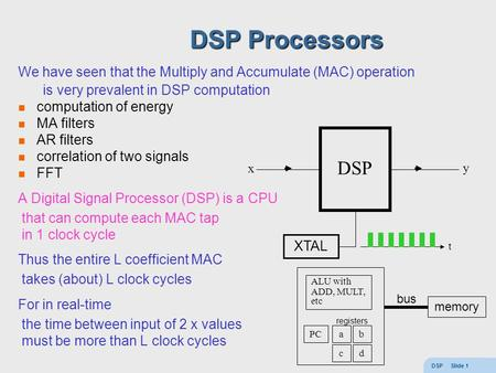 DSP Slide 1 DSP Processors We have seen that the Multiply and Accumulate (MAC) operation is very prevalent in DSP computation computation of energy MA.