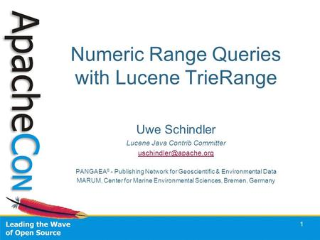 1 Numeric Range Queries with Lucene TrieRange Uwe Schindler Lucene Java Contrib Committer PANGAEA ® - Publishing Network for Geoscientific.
