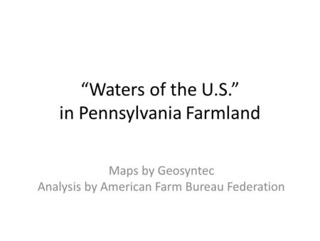 """Waters of the U.S."" in Pennsylvania Farmland Maps by Geosyntec Analysis by American Farm Bureau Federation."