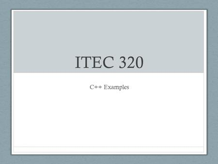 "ITEC 320 C++ Examples. Hello World #include using namespace std; void main(int argc, char** argv) { cout << ""Hello World"" << endl; }"