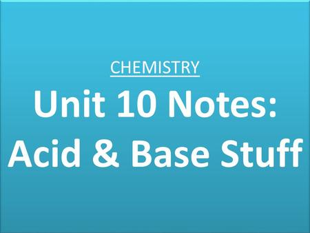 CHEMISTRY Unit 10 Notes: Acid & Base Stuff. (1) Acids Release H+ (hydrogen ions) when they dissociate in water. Common Characteristics: – pH = 0-6 – Indicator.