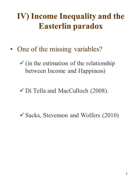 1 IV) Income Inequality and the Easterlin paradox One of the missing variables? (in the estimation of the relationship between Income and Happiness) Di.