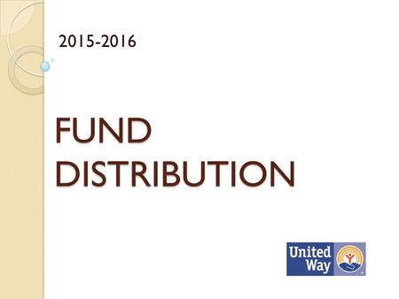 FUND DISTRIBUTION 2015-2016. 3 Impact Areas: Education- help children to achieve their potential Income- Promote Financial stability towards financial.
