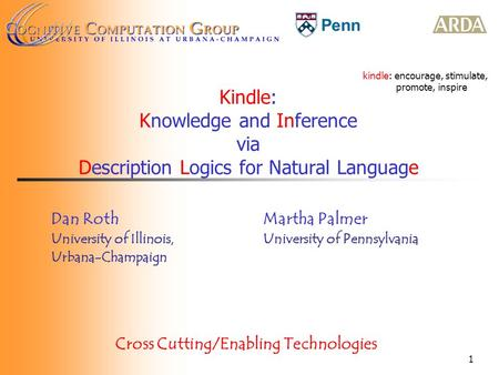 Penn 1 Kindle: Knowledge and Inference via Description Logics for Natural Language Dan Roth University of Illinois, Urbana-Champaign Martha Palmer University.