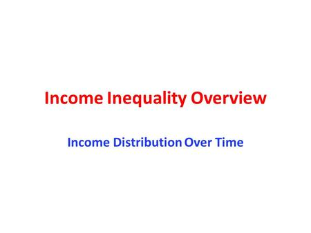 Income Inequality Overview Income Distribution Over Time.