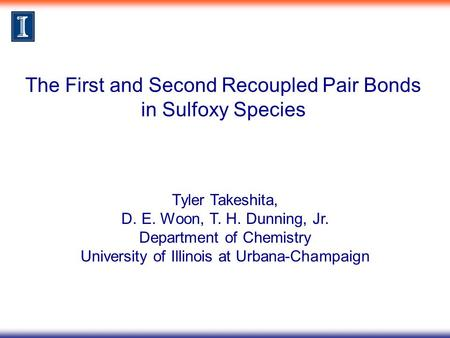 The First and Second Recoupled Pair Bonds in Sulfoxy Species Tyler Takeshita, D. E. Woon, T. H. Dunning, Jr. Department of Chemistry University of Illinois.