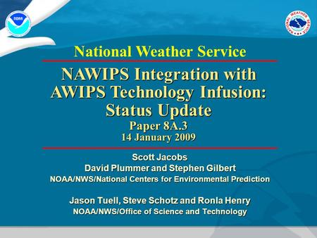 National Weather Service Scott Jacobs David Plummer and Stephen Gilbert NOAA/NWS/National Centers for Environmental Prediction Jason Tuell, Steve Schotz.