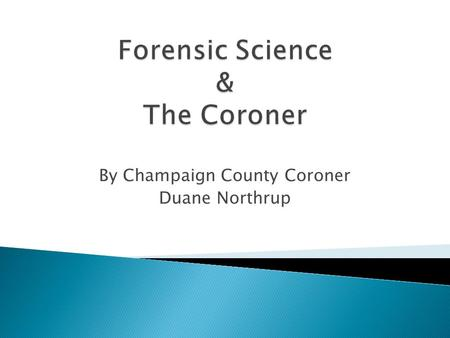 By Champaign County Coroner Duane Northrup. ARTICLE VII LOCAL GOVERNMENT.