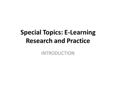 Special Topics: E-Learning Research and Practice INTRODUCTION.
