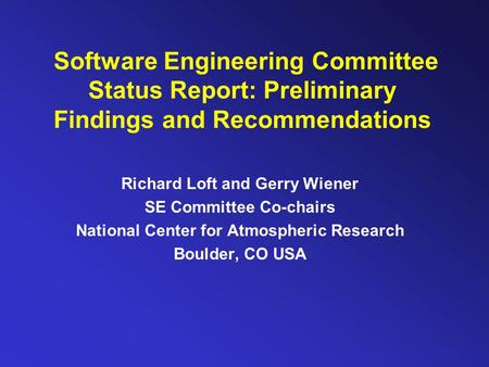 Software Engineering Committee Status Report: Preliminary Findings and Recommendations Richard Loft and Gerry Wiener SE Committee Co-chairs National Center.