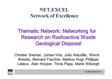 EURADWASTE´04 NET.EXCEL Network of Excellence Thematic Network: Networking for Research on Radioactive Waste Geological Disposal Christer Svemar, Juhani.