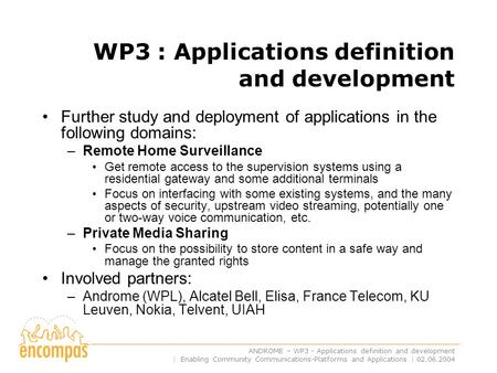 ANDROME – WP3 - Applications definition and development | Enabling Community Communications-Platforms and Applications | 02.06.2004 WP3 : Applications.