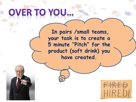 "In pairs /small teams, your task is to create a 5 minute ""Pitch"" for the product (soft drink) you have created."