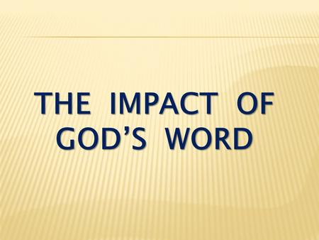 "THE IMPACT OF GOD'S WORD. Luke 8:4-8 While a large crowd was gathering and people were coming to Jesus from town after town, he told this parable: ""A."