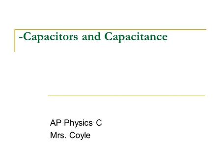 -Capacitors and Capacitance AP Physics C Mrs. Coyle.