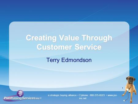 A strategic buying alliance phone: 888-275-6523 www.psi- inc.net 1 Creating Value Through Customer Service Terry Edmondson.