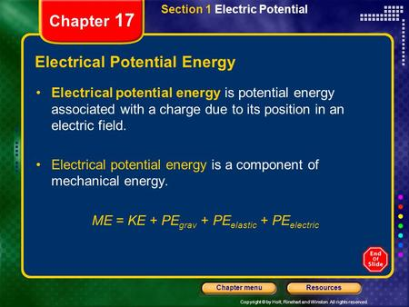 Copyright © by Holt, Rinehart and Winston. All rights reserved. ResourcesChapter menu Section 1 Electric Potential Chapter 17 Electrical Potential Energy.
