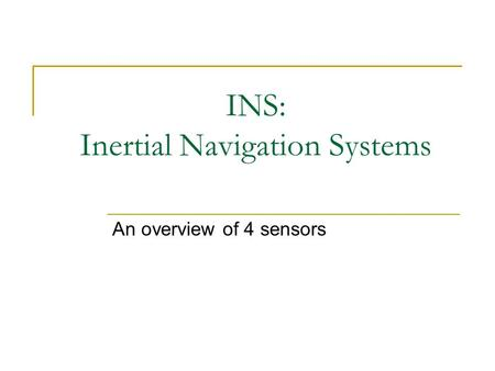 INS: Inertial Navigation Systems An overview of 4 sensors.